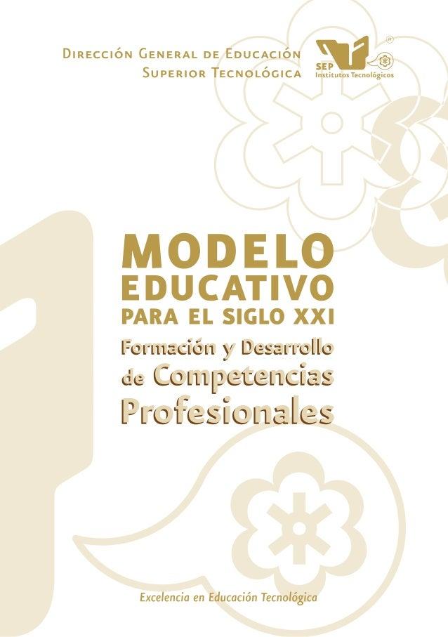 Dirección General de Educación Superior TecnológicaMODELO EDUCATIVO PARA EL SIGLO XXIFormación y Desarrollo de Competencia...
