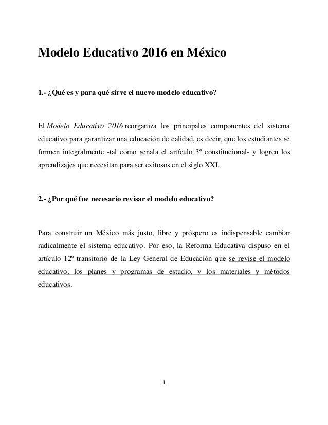 1 Modelo Educativo 2016 en México 1.- ¿Qué es y para qué sirve el nuevo modelo educativo? El Modelo Educativo 2016 reorgan...