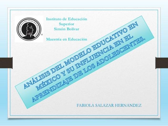 FABIOLA SALAZAR HERNANDEZ Instituto de Educación Superior Simón Bolívar Maestría en Educación