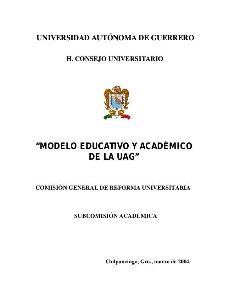 """UNIVERSIDAD AUTÓNOMA DE GUERRERO        H. CONSEJO UNIVE RSITARIO""""MODELO EDUCATIVO Y ACADÉMICO          DE LA UAG""""COMISIÓN..."""