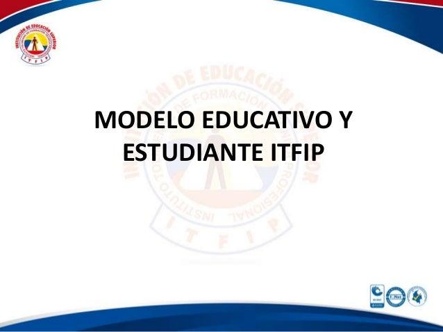 MODELO EDUCATIVO Y ESTUDIANTE ITFIP