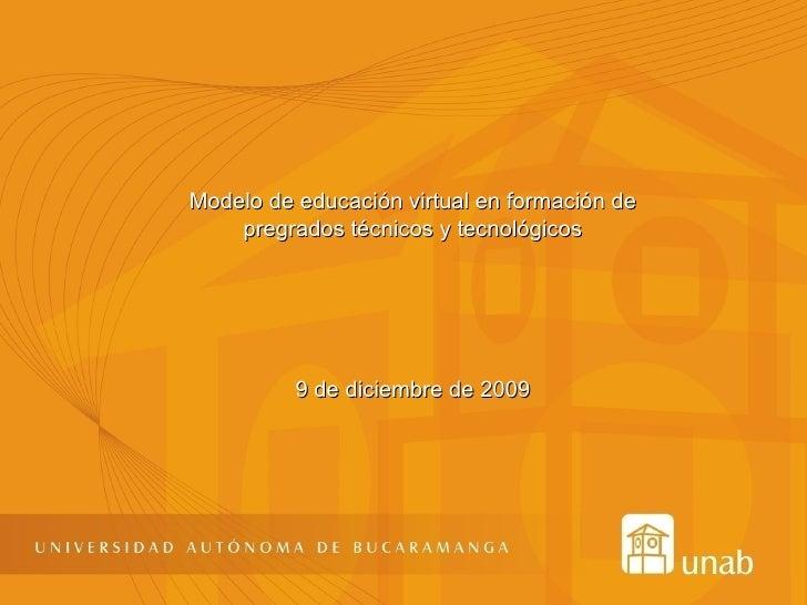 Modelo de educación virtual en formación de pregrados técnicos y tecnológicos 9 de diciembre de 2009
