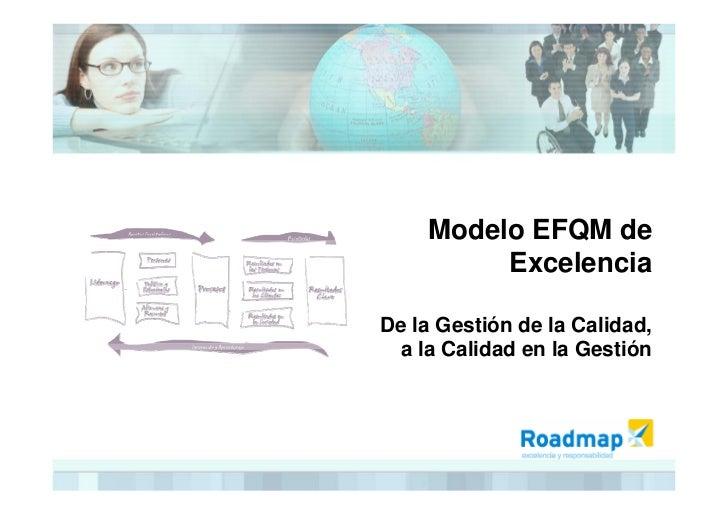 Modelo EFQM de          Excelencia  De la Gestión de la Calidad,  a la Calidad en la Gestión