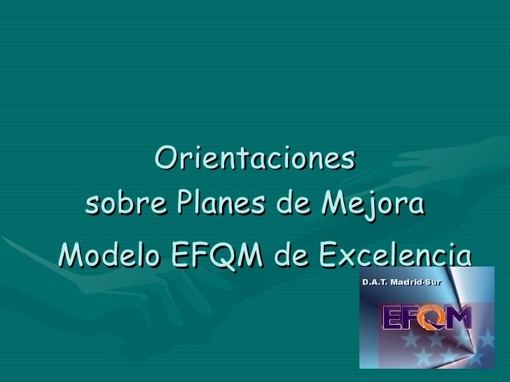Portada <ul><li>Orientaciones </li></ul><ul><li>sobre Planes de Mejora Modelo EFQM de Excelencia </li></ul>
