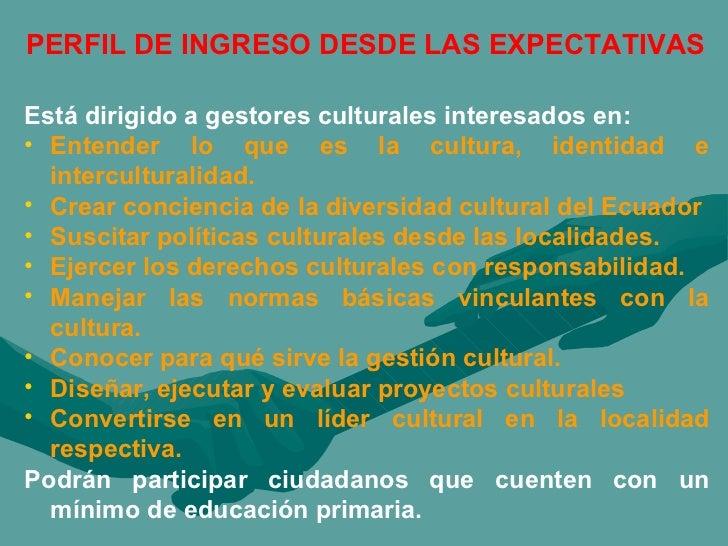 PERFIL DE INGRESO DESDE LAS EXPECTATIVAS <ul><li>Está dirigido a gestores culturales interesados en: </li></ul><ul><li>Ent...