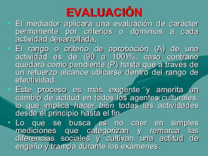 EVALUACIÓN <ul><li>El mediador aplicará una evaluación de carácter permanente por criterios o dominios a cada actividad de...