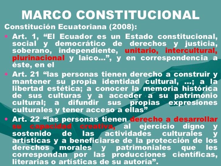 """MARCO CONSTITUCIONAL <ul><li>Constitución Ecuatoriana (2008): </li></ul><ul><li>Art. 1, """"El Ecuador es un Estado constituc..."""