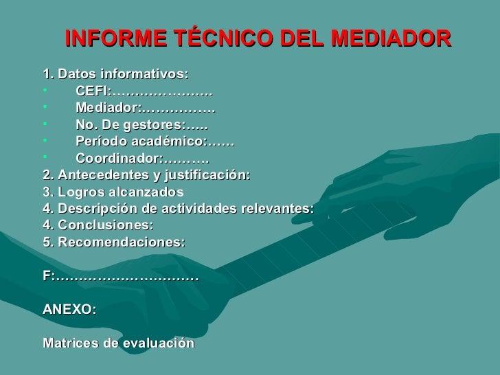 INFORME TÉCNICO DEL MEDIADOR <ul><li>1. Datos informativos: </li></ul><ul><li>CEFI:…………………. </li></ul><ul><li>Mediador:………...