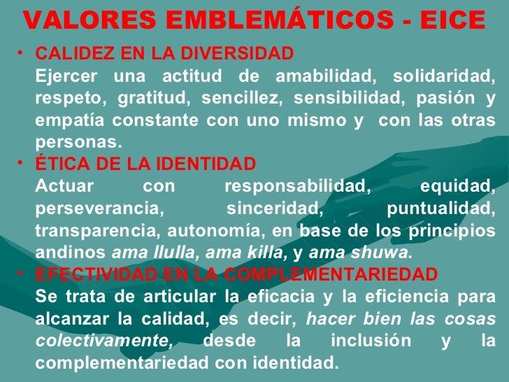 VALORES EMBLEMÁTICOS - EICE <ul><li>CALIDEZ EN LA DIVERSIDAD </li></ul><ul><li>Ejercer una actitud de amabilidad, solidari...