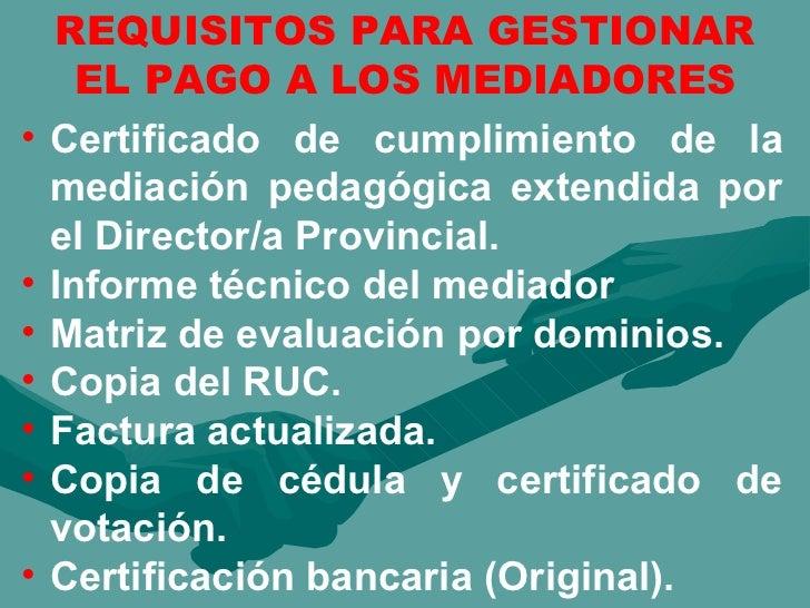 <ul><li>Certificado de cumplimiento de la mediación pedagógica extendida por el Director/a Provincial. </li></ul><ul><li>I...