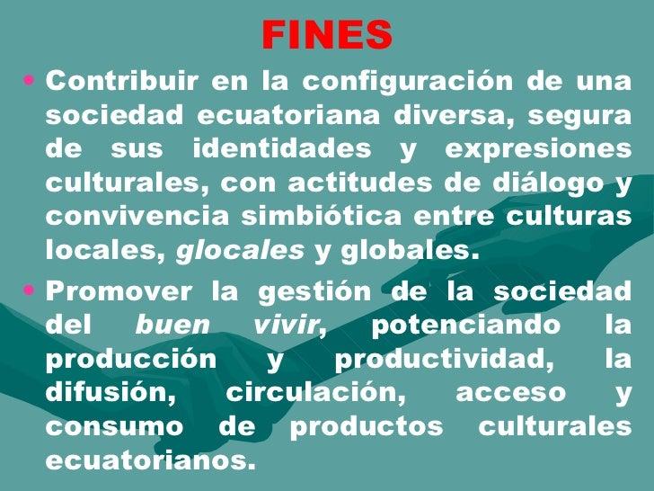 FINES <ul><li>Contribuir en la configuración de una sociedad ecuatoriana diversa, segura de sus identidades y expresiones ...