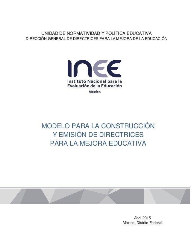 Abril 2015 México, Distrito Federal UNIDAD DE NORMATIVIDAD Y POLÍTICA EDUCATIVA DIRECCIÓN GENERAL DE DIRECTRICES PARA LA M...