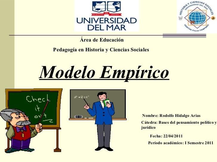 Área de Educación Pedagogía en Historia y Ciencias SocialesModelo Empírico              Área de Educación   Pedagogía en H...
