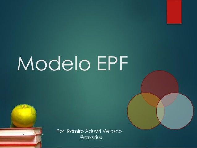 Modelo EPF  Por: Ramiro Aduviri Velasco @ravsirius