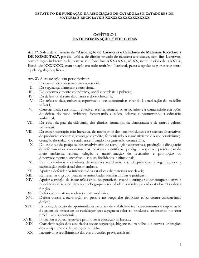 ESTATUTO DE FUNDAÇÃO DA ASSOCIAÇÃO DE CATADORAS E CATADORES DE MATERIAIS RECICLÁVEIS XXXXXXXXXXXXXXXXXX CAPÍTULO I DA DENO...