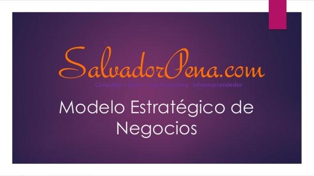 Modelo Estratégico de Negocios SalvadorPena.comConsultor – Autor - Conferencista - Infoemprendedor
