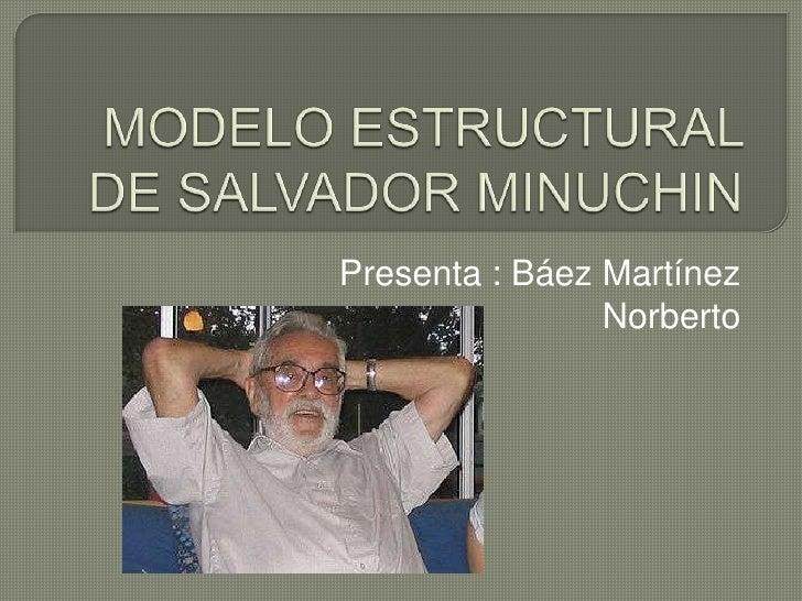 Presenta : Báez Martínez                Norberto