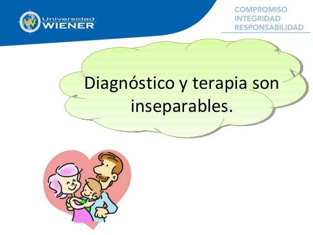 Diagnóstico y terapia son inseparables.