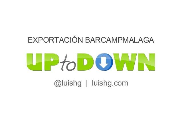 EXPORTACIÓN BARCAMPMALAGA     @luishg | luishg.com