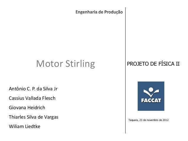 Motor Stirling       PROJETO DE FÍSICA IIAntônio C. P. da Silva JrCassius Vallada FleschGiovana HeidrichThiarles Silva de ...