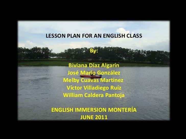 LESSON PLAN FOR AN ENGLISH CLASS<br />By:<br />Biviana Díaz Algarín<br />José Mario González<br />Melby Cuavas Martínez <b...