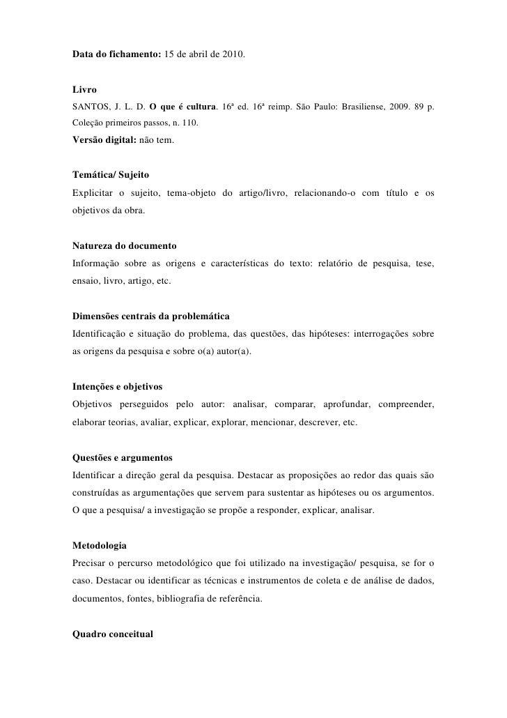 Data do fichamento: 15 de abril de 2010.<br />Livro<br /> BIBLIOGRAPHY  l 1046 SANTOS, J. L. D. O que é cultura. 16ª ed. 1...