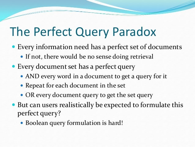 The Perfect Query Paradox  Every information need has a perfect set of documents  If not, there would be no sense doing ...