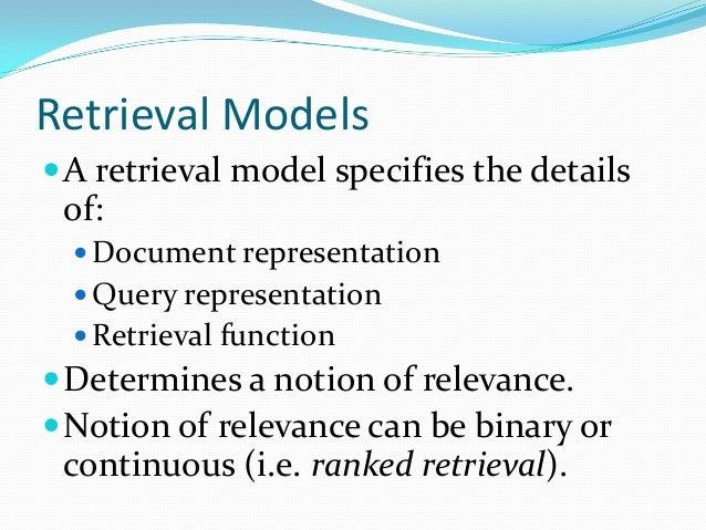Retrieval Models A retrieval model specifies the details of:  Document representation  Query representation  Retrieval...