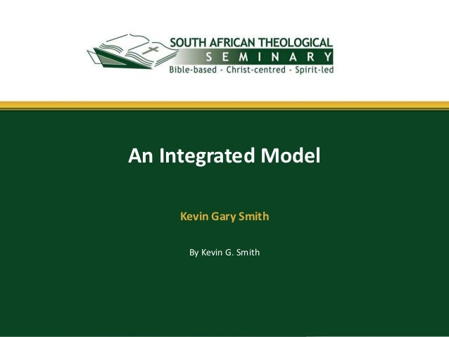 An Integrated Model     Kevin Gary Smith      By Kevin G. Smith