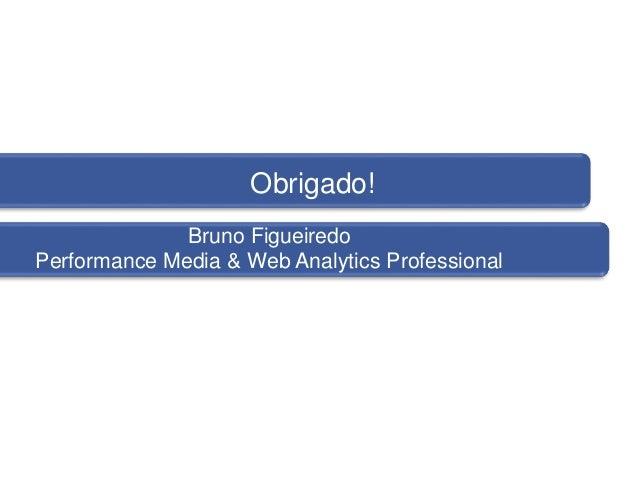 Relatórios Obrigado! Bruno Figueiredo Performance Media & Web Analytics Professional