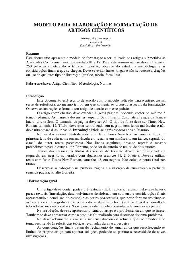 MODELO PARA ELABORAÇÃO E FORMATAÇÃO DEARTIGOS CIENTÍFICOSNome(s) do(s) autor(es)E-mail(s)Disciplina – Professor(a)ResumoEs...
