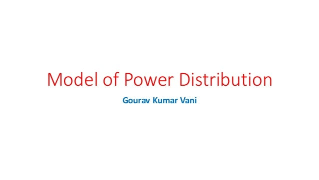 Model of Power Distribution Gourav Kumar Vani