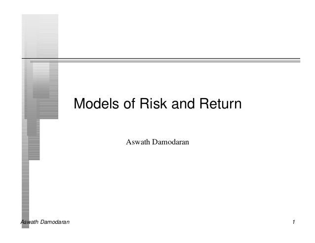 Aswath Damodaran 1 Models of Risk and Return Aswath Damodaran
