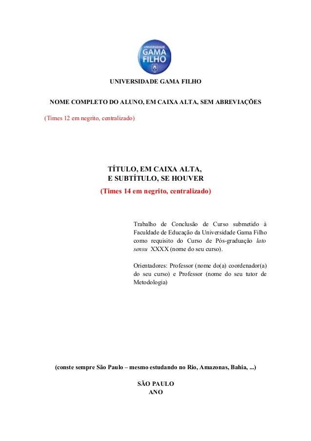 UNIVERSIDADE GAMA FILHO  NOME COMPLETO DO ALUNO, EM CAIXA ALTA, SEM ABREVIAÇÕES(Times 12 em negrito, centralizado)        ...