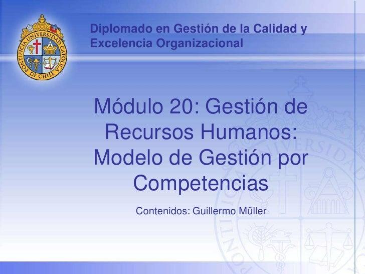 Diplomado en Gestión de la Calidad yExcelencia OrganizacionalMódulo 20: Gestión de Recursos Humanos:Modelo de Gestión por ...