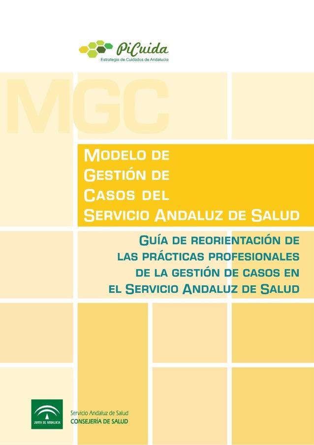 MODELO DE GESTIÓN DE CASOS DEL SERVICIO ANDALUZ DE SALUD Guía de reorientación de las prácticas profesionales de la gestió...
