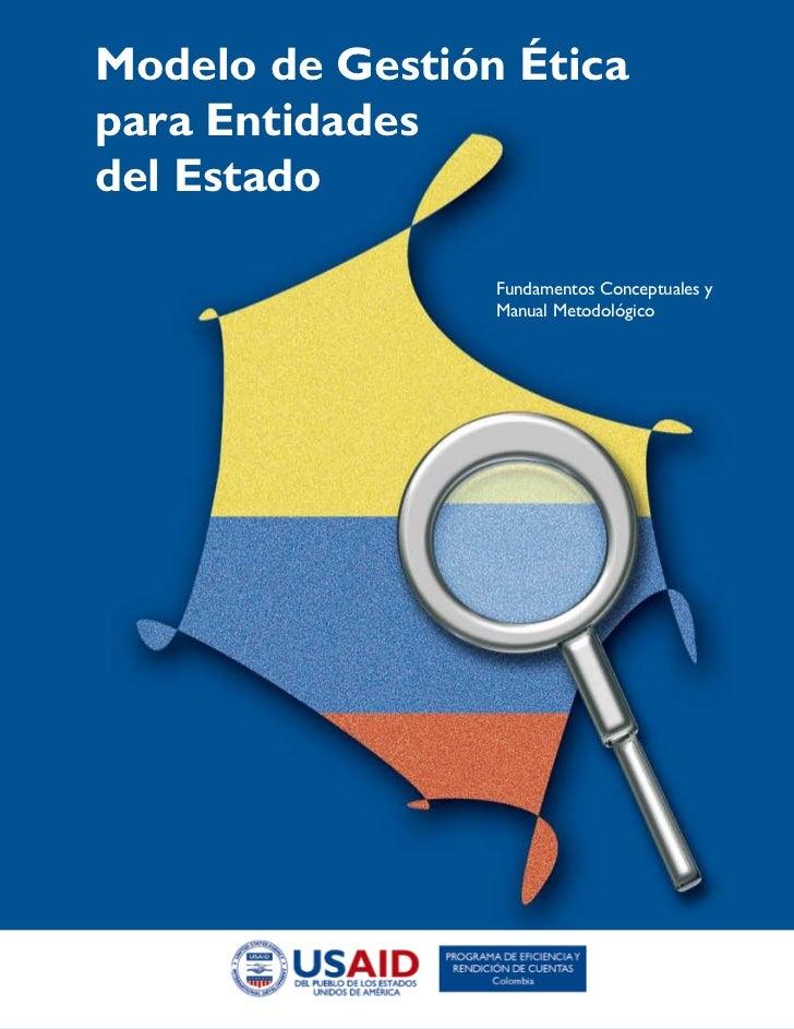 Modelo de Gestión Éticapara Entidadesdel Estado                 Fundamentos Conceptuales y                 Manual Metodoló...
