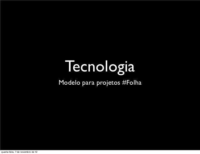 Tecnologia                                    Modelo para projetos #Folhaquarta-feira, 7 de novembro de 12
