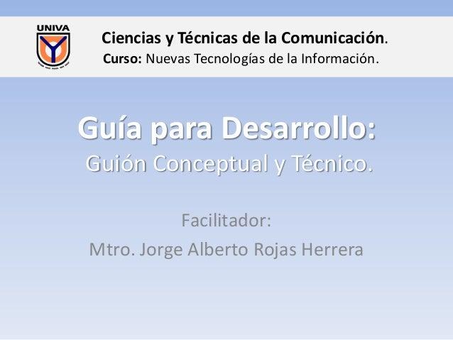 Ciencias y Técnicas de la Comunicación. Curso: Nuevas Tecnologías de la Información.  Guía para Desarrollo: Guión Conceptu...