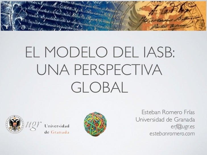 EL MODELO DEL IASB:  UNA PERSPECTIVA     GLOBAL               Esteban Romero Frías              Universidad de Granada    ...