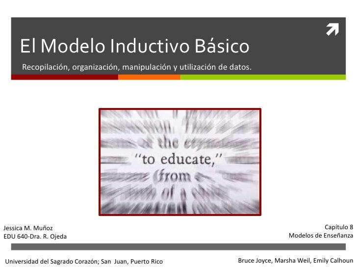 El ModeloInductivoBásico<br />Recopilación, organización, manipulación y utilización de datos.<br />Capítulo 8<br />Modelo...