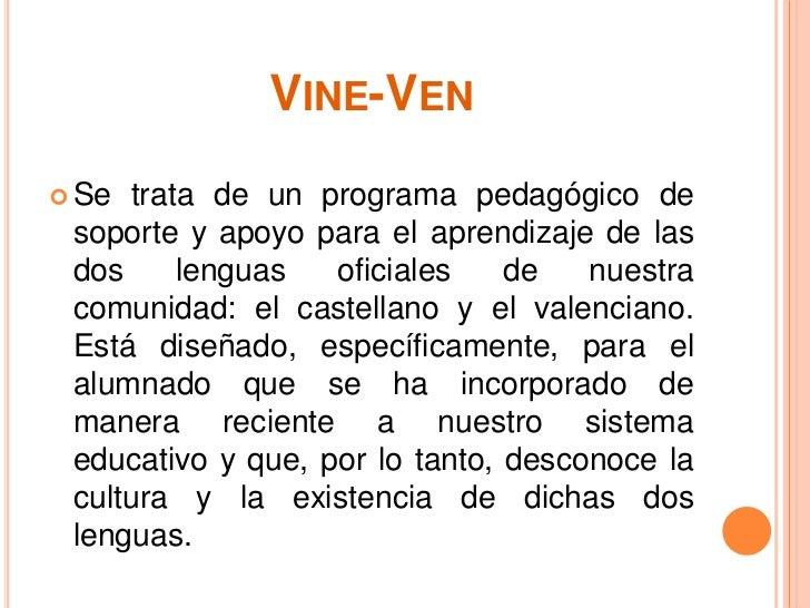 VINE-VEN Se trata de un programa pedagógico de soporte y apoyo para el aprendizaje de las dos     lenguas   oficiales    ...
