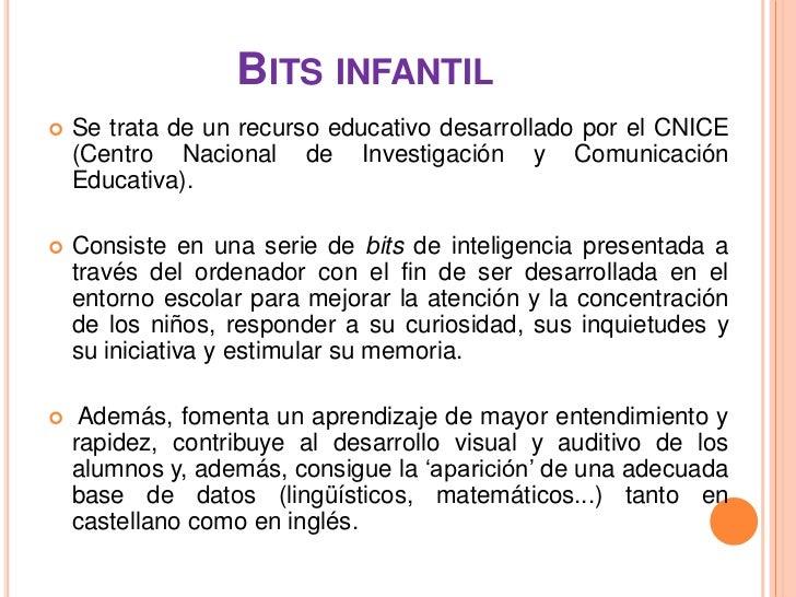 BITS INFANTIL   Se trata de un recurso educativo desarrollado por el CNICE    (Centro Nacional de Investigación y Comunic...