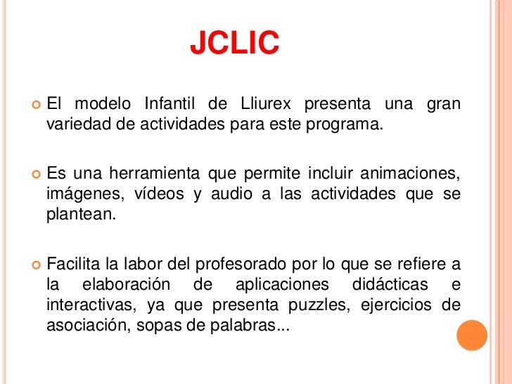 JCLIC   El modelo Infantil de Lliurex presenta una gran    variedad de actividades para este programa.   Es una herramie...