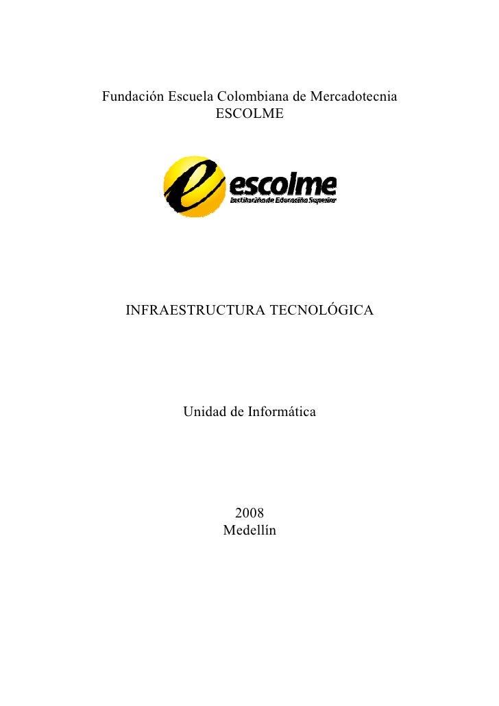 Fundación Escuela Colombiana de Mercadotecnia                   ESCOLME        INFRAESTRUCTURA TECNOLÓGICA                ...