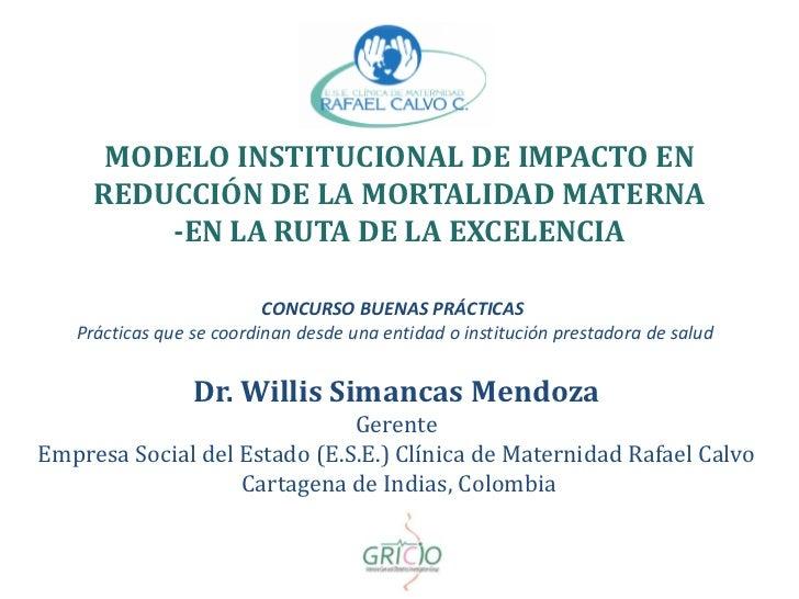 MODELO INSTITUCIONAL DE IMPACTO EN     REDUCCIÓN DE LA MORTALIDAD MATERNA         -EN LA RUTA DE LA EXCELENCIA            ...