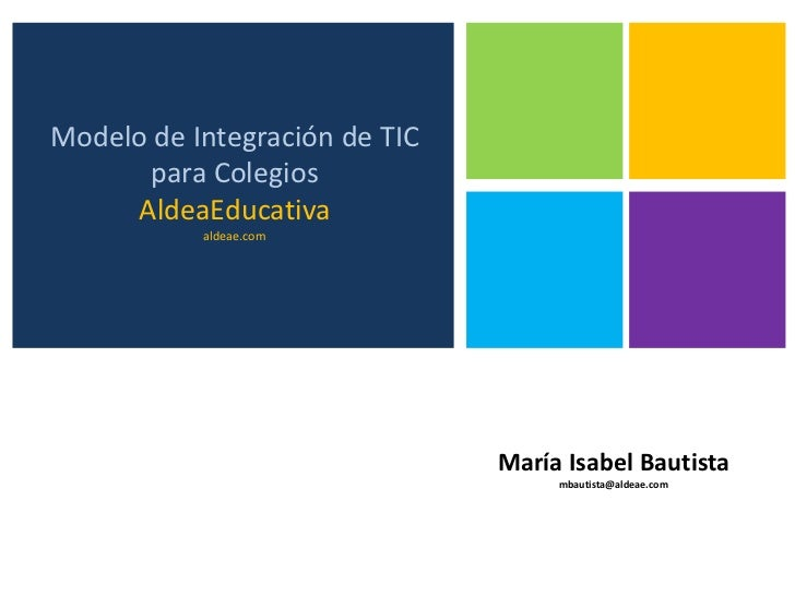 Modelo de Integración de TIC      para Colegios     AldeaEducativa           aldeae.com                               Marí...