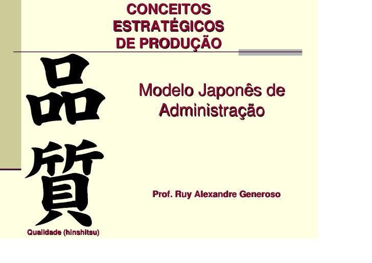 CONCEITOS                        ESTRATÉGICOS                        DE PRODUÇÃO                          Modelo Japonês d...