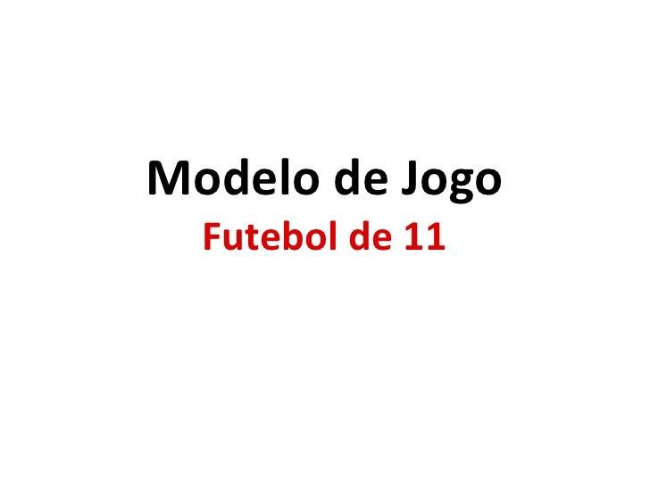 Modelo de Jogo<br />Futebol de 11<br />