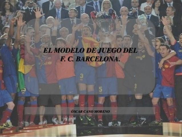 EL MODELO DE JUEGO DEL F. C. BARCELONA.  ÓSCAR CANO MORENO